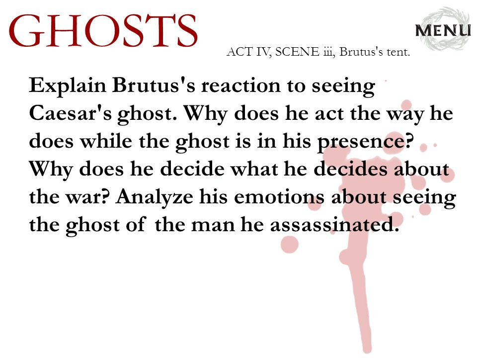 GHOSTS ACT IV, SCENE iii, Brutus s tent.