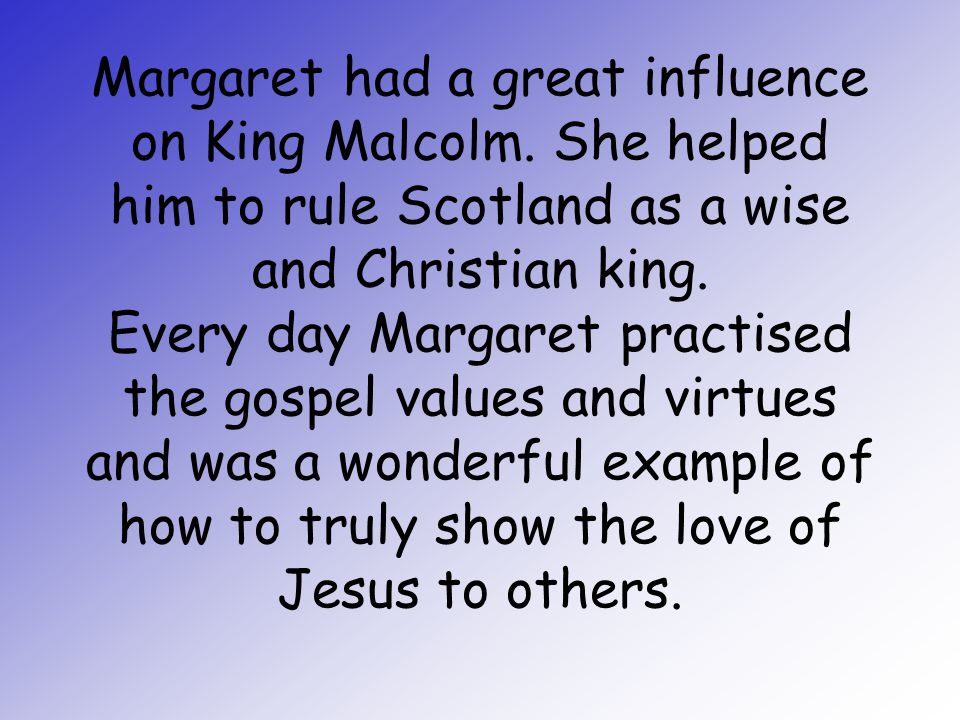 Margaret had a great influence on King Malcolm