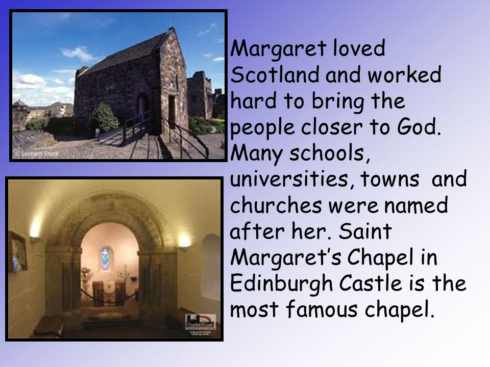 Margaret loved Scotland and worked hard to bring the people closer to God.