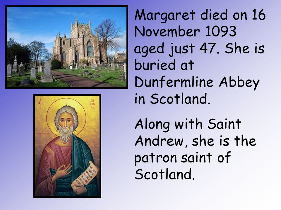 Margaret died on 16 November 1093 aged just 47