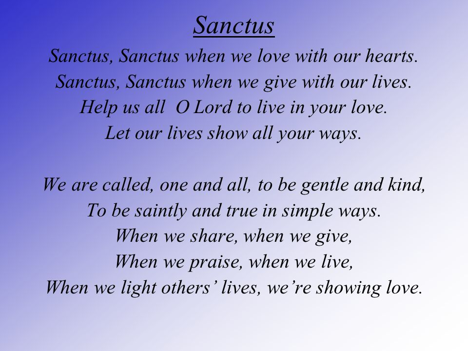 Sanctus Sanctus, Sanctus when we love with our hearts.