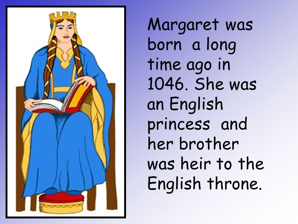 Margaret was born a long time ago in 1046