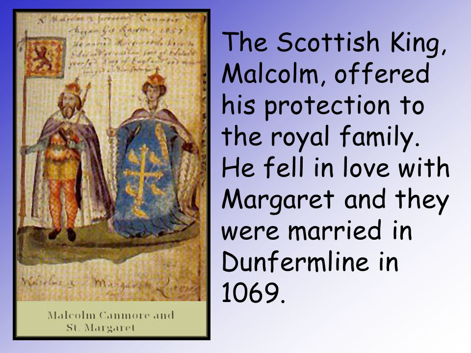 The Scottish King, Malcolm, offered his protection to the royal family