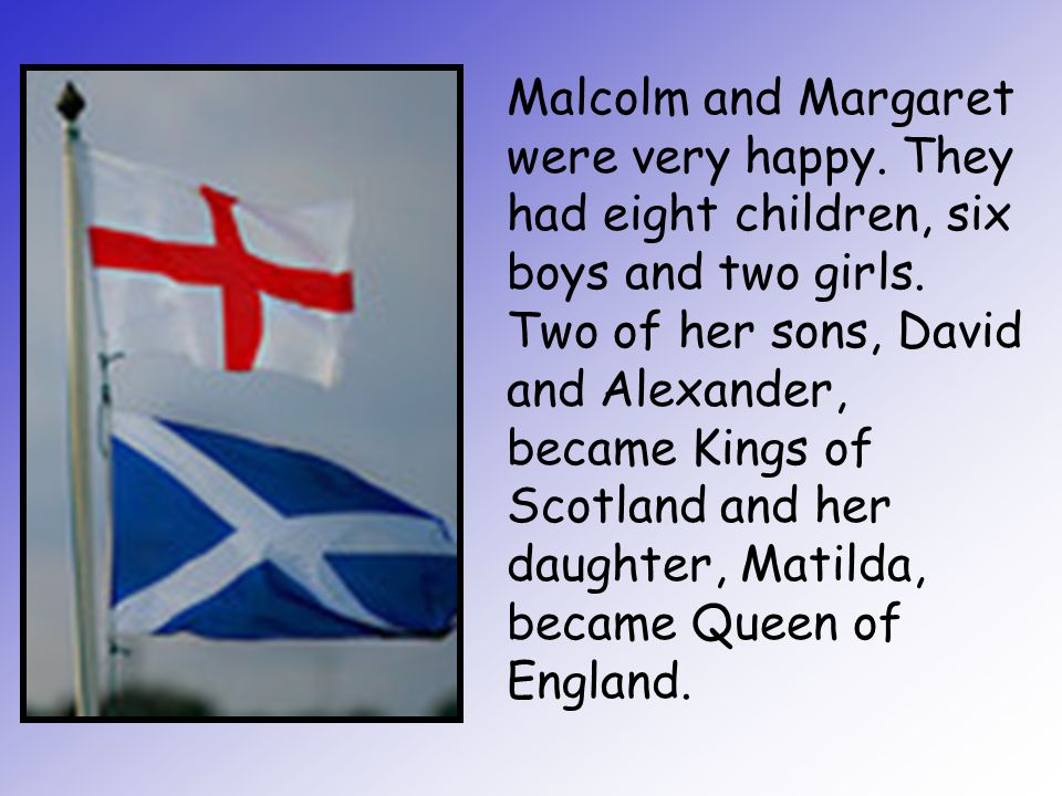Malcolm and Margaret were very happy
