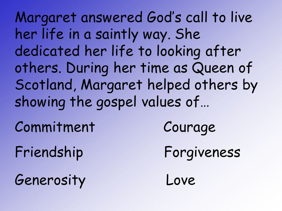 Margaret answered God's call to live her life in a saintly way