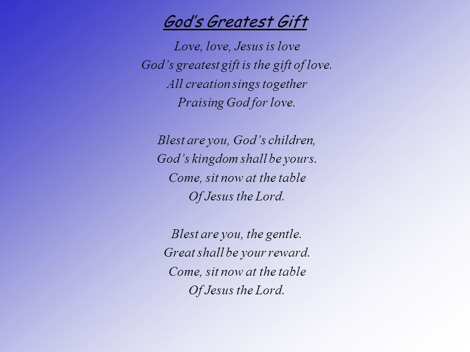 God's Greatest Gift Love, love, Jesus is love