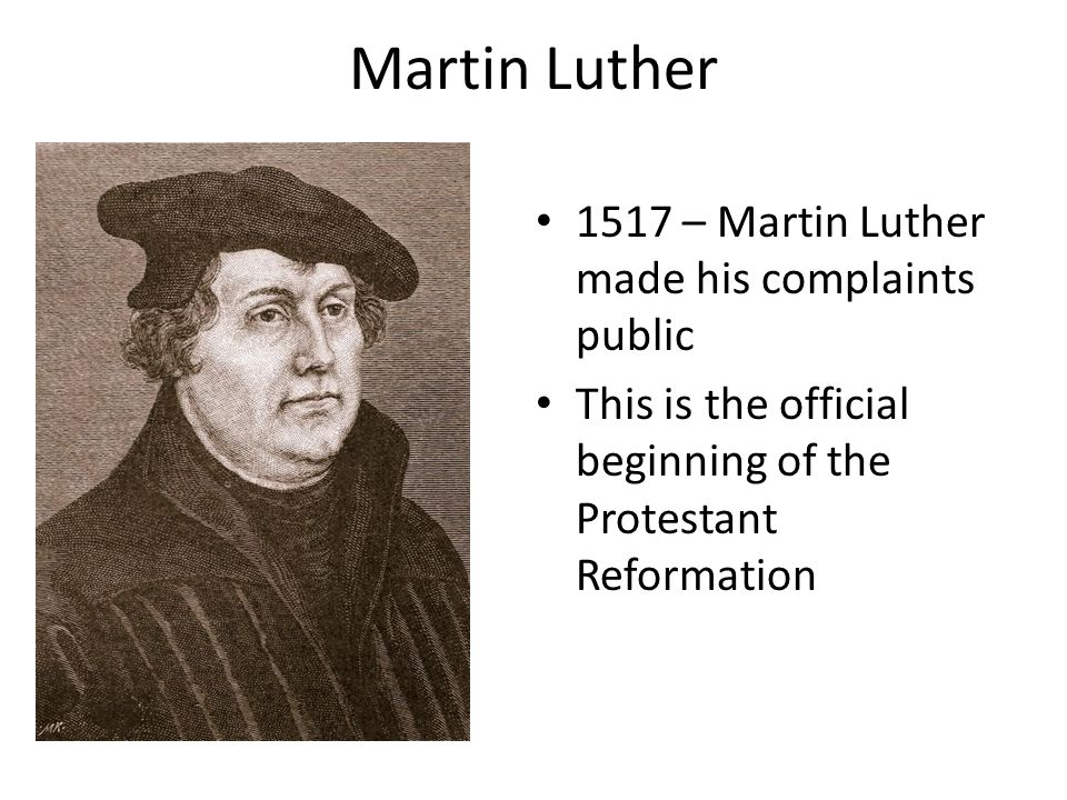 Martin Luther 1517 – Martin Luther made his complaints public