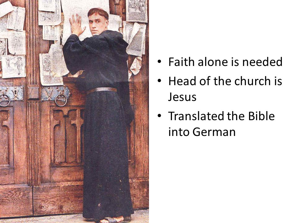 Faith alone is needed Head of the church is Jesus Translated the Bible into German