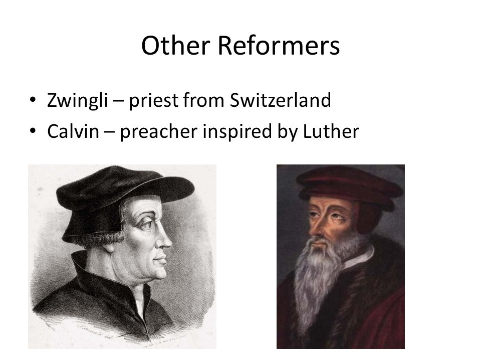 Other Reformers Zwingli – priest from Switzerland