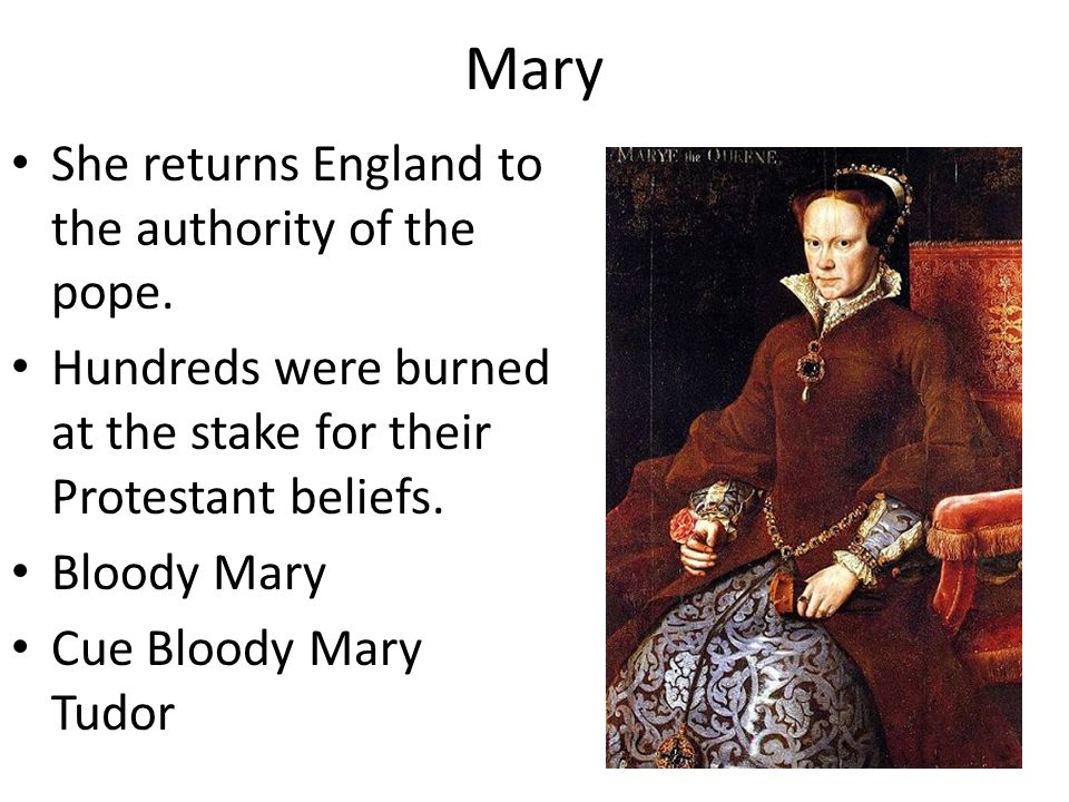 Mary She returns England to the authority of the pope.