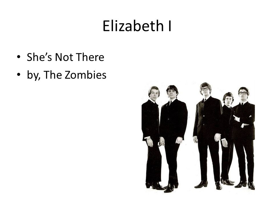 Elizabeth I She's Not There by, The Zombies