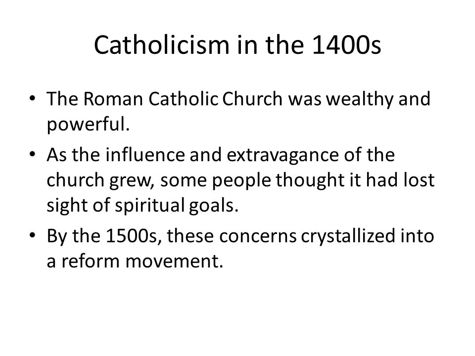 Catholicism in the 1400s The Roman Catholic Church was wealthy and powerful.