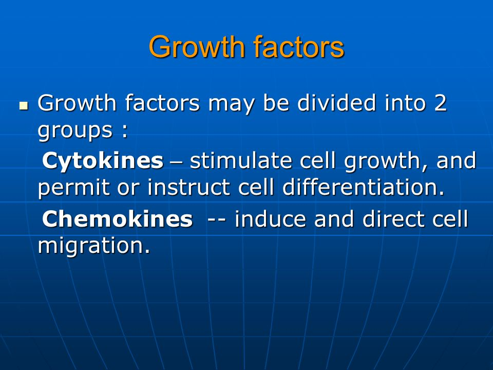 Growth factors Growth factors may be divided into 2 groups :
