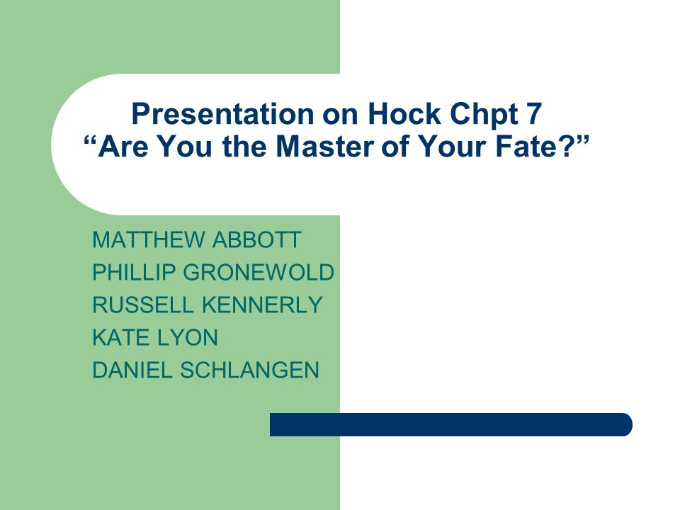 Presentation on Hock Chpt 7 Are You the Master of Your Fate