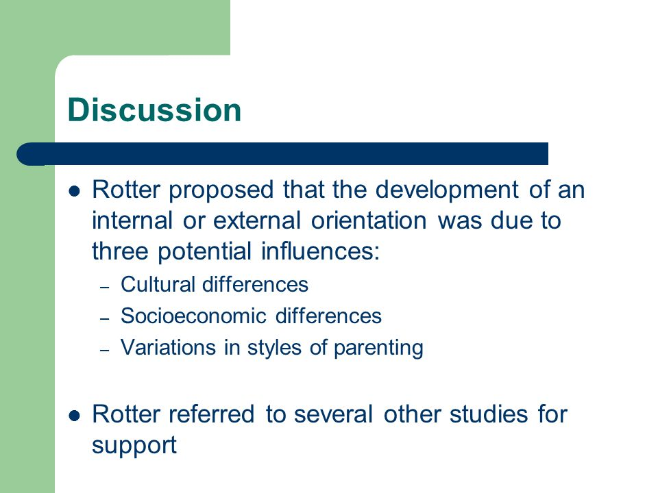 Discussion Rotter proposed that the development of an internal or external orientation was due to three potential influences: