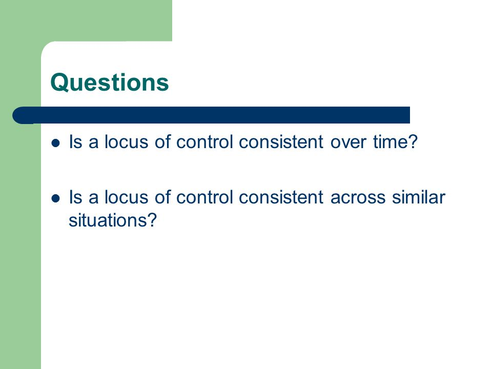 Questions Is a locus of control consistent over time