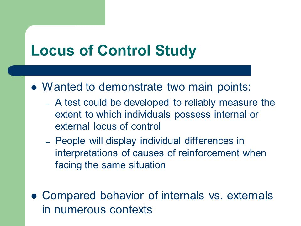 Locus of Control Study Wanted to demonstrate two main points: