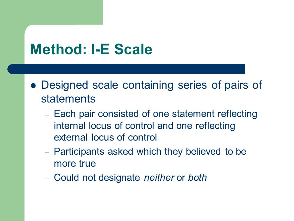Method: I-E Scale Designed scale containing series of pairs of statements.