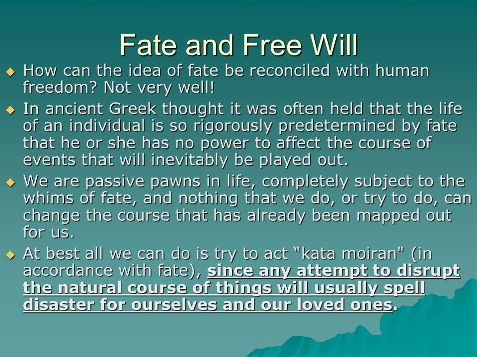 Fate and Free Will How can the idea of fate be reconciled with human freedom Not very well!