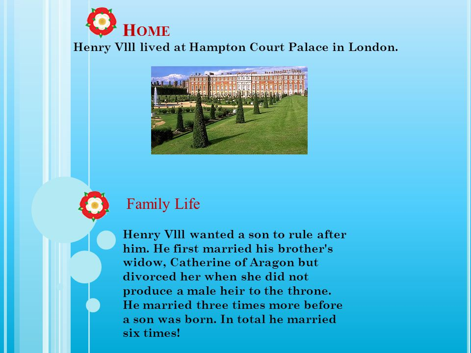 Home Family Life Henry Vlll lived at Hampton Court Palace in London.