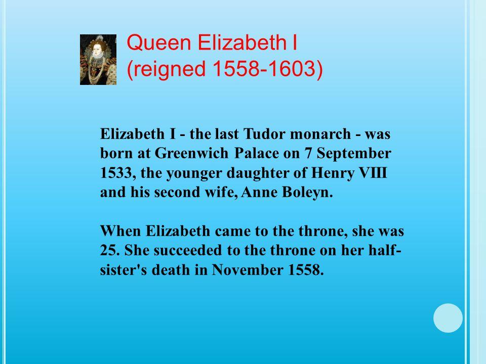 Queen Elizabeth I (reigned 1558-1603)