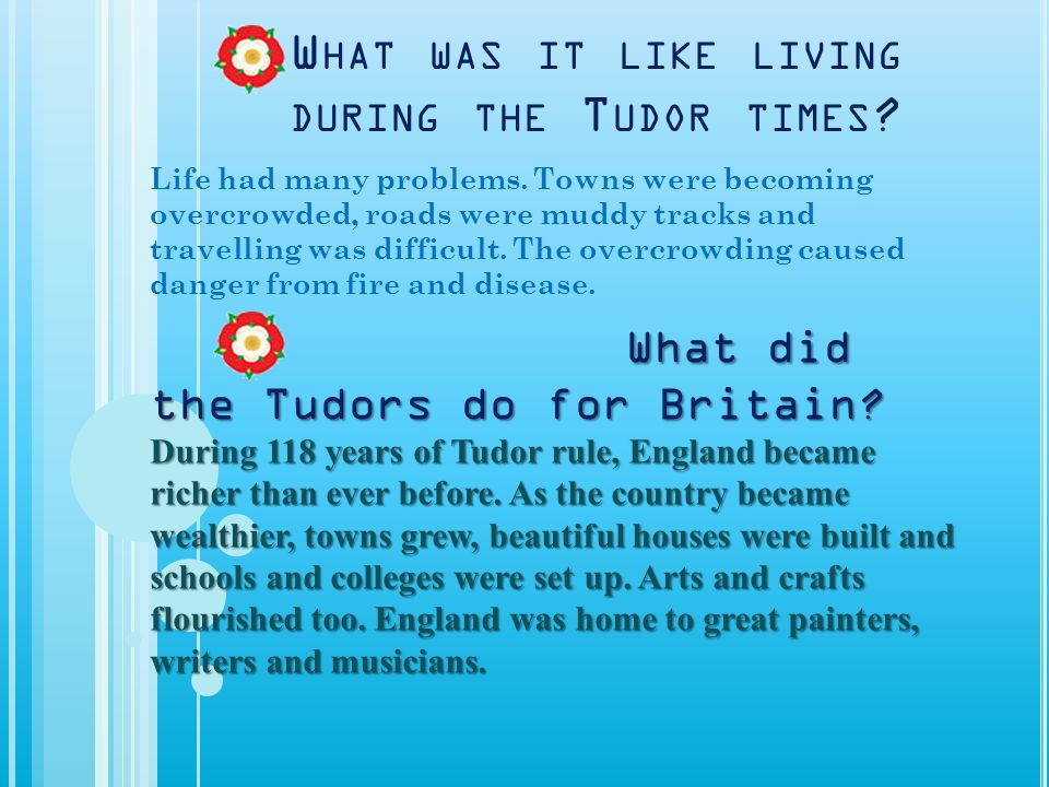What was it like living during the Tudor times