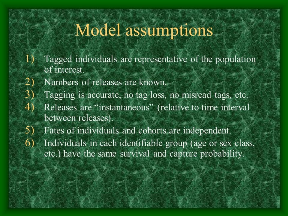 Model assumptions Tagged individuals are representative of the population of interest. Numbers of releases are known.