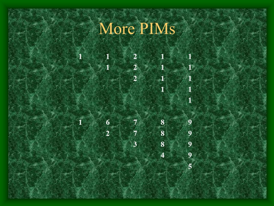 More PIMs 1 1 2 1 1 1 2 1 1 2 1 1 1 1 1 1 6 7 8 9 2 7 8 9 3 8 9 4 9 5