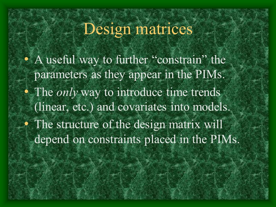 Design matrices A useful way to further constrain the parameters as they appear in the PIMs.
