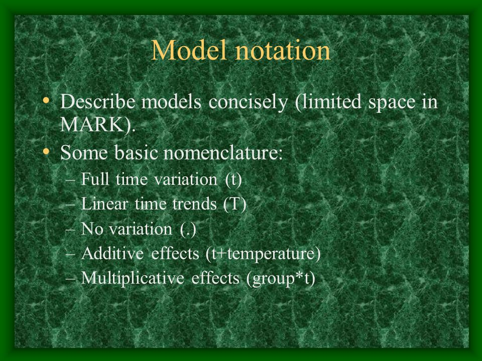 Model notation Describe models concisely (limited space in MARK).