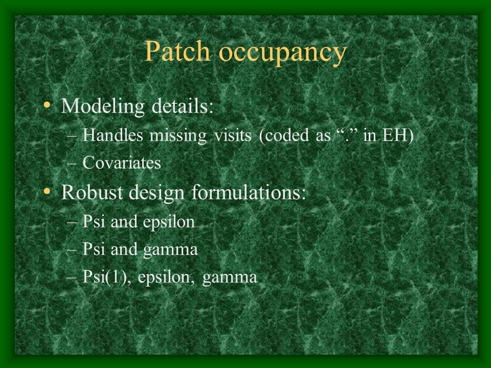 Patch occupancy Modeling details: Robust design formulations: