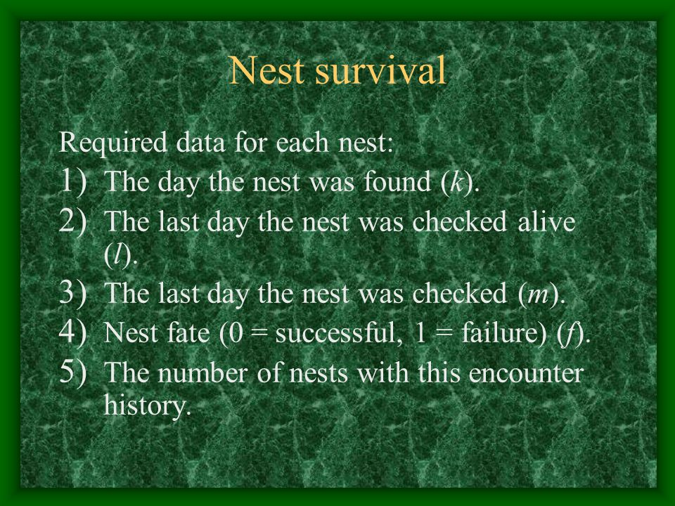 Nest survival Required data for each nest: