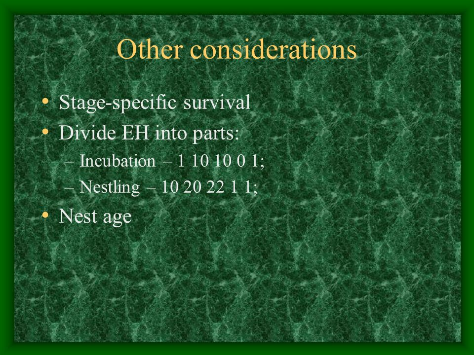 Other considerations Stage-specific survival Divide EH into parts: