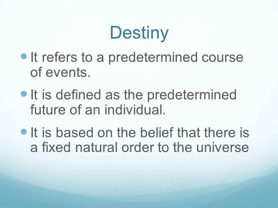 Destiny It refers to a predetermined course of events.