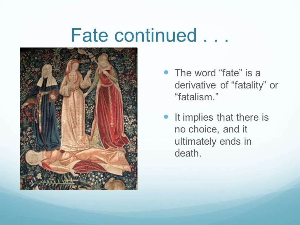 Fate continued . . . The word fate is a derivative of fatality or fatalism.