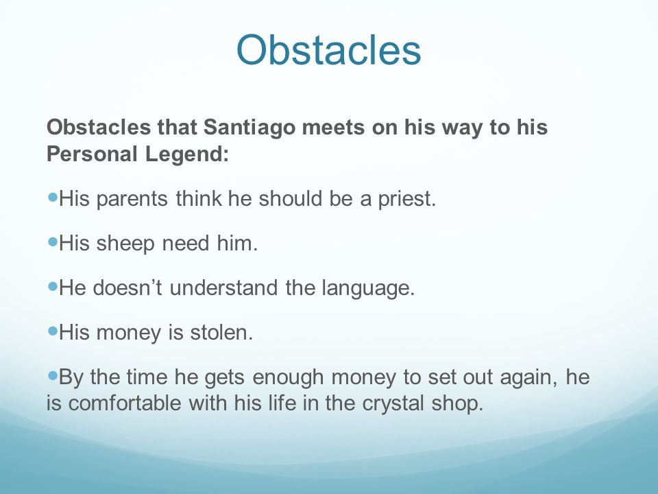 Obstacles Obstacles that Santiago meets on his way to his Personal Legend: His parents think he should be a priest.