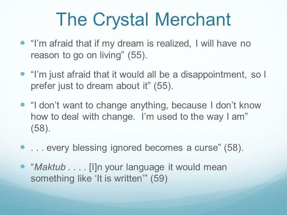 The Crystal Merchant I'm afraid that if my dream is realized, I will have no reason to go on living (55).