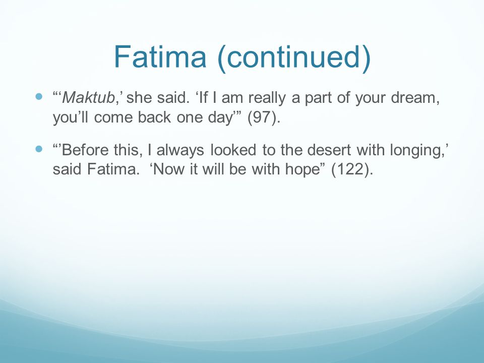 Fatima (continued) 'Maktub,' she said. 'If I am really a part of your dream, you'll come back one day' (97).