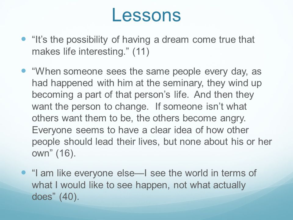 Lessons It's the possibility of having a dream come true that makes life interesting. (11)