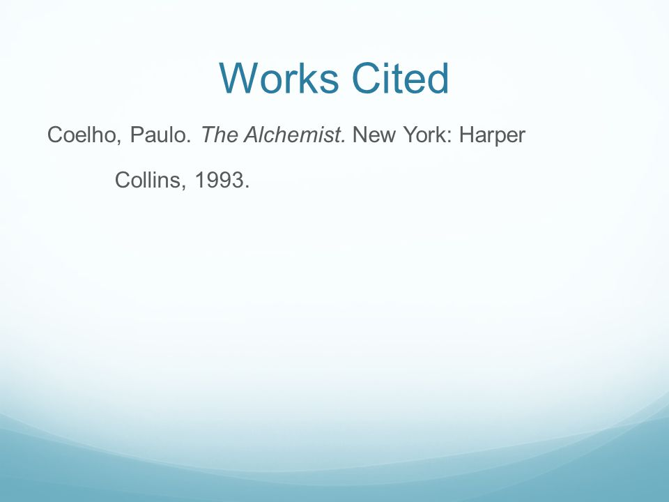 Works Cited Coelho, Paulo. The Alchemist. New York: Harper Collins, 1993.