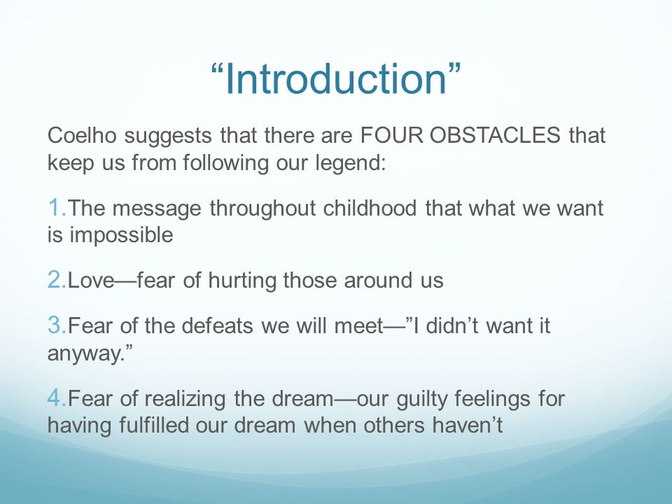 Introduction Coelho suggests that there are FOUR OBSTACLES that keep us from following our legend: