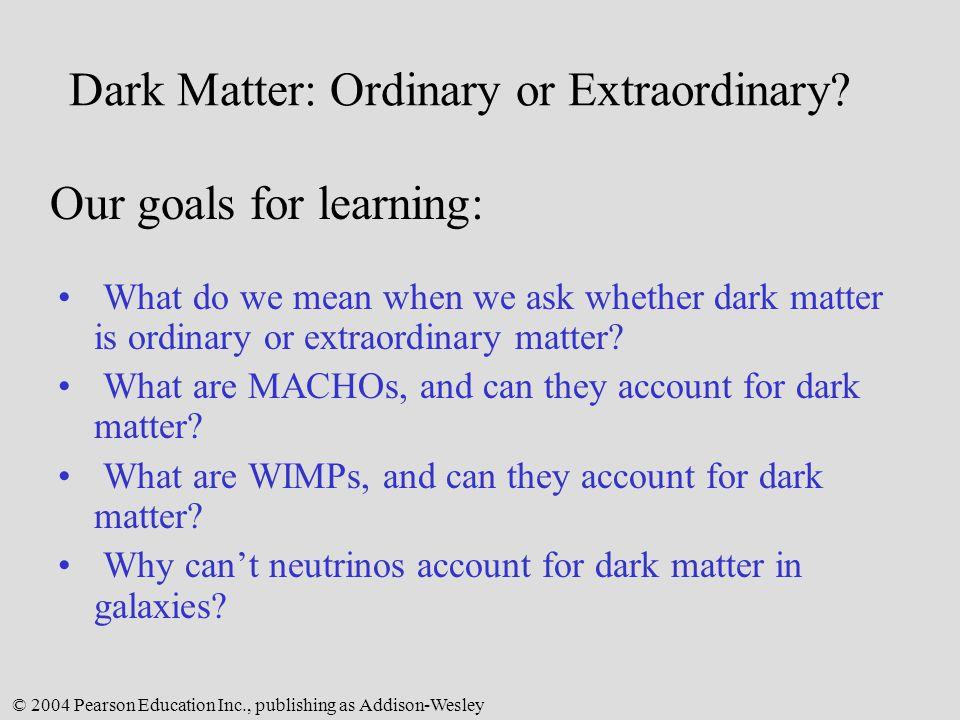Dark Matter: Ordinary or Extraordinary