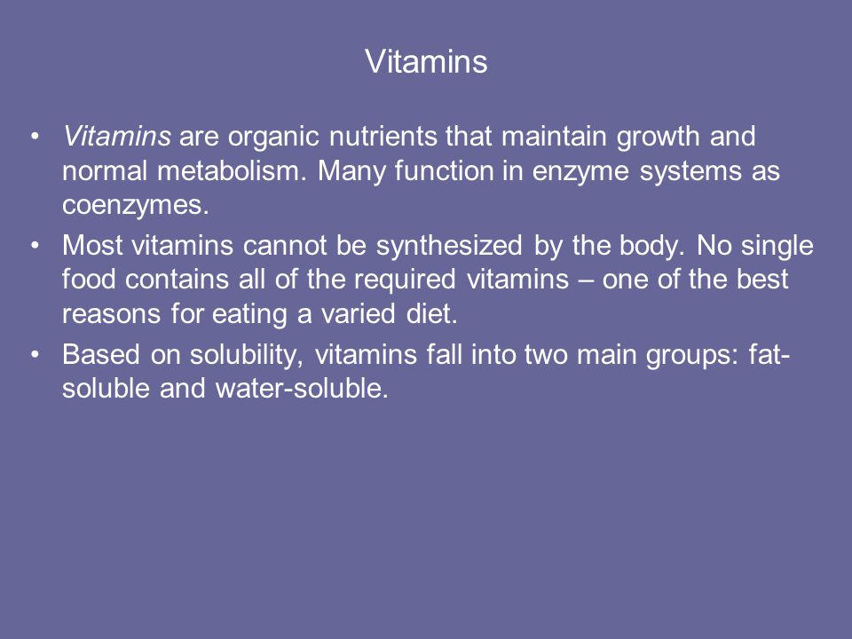 Vitamins Vitamins are organic nutrients that maintain growth and normal metabolism. Many function in enzyme systems as coenzymes.