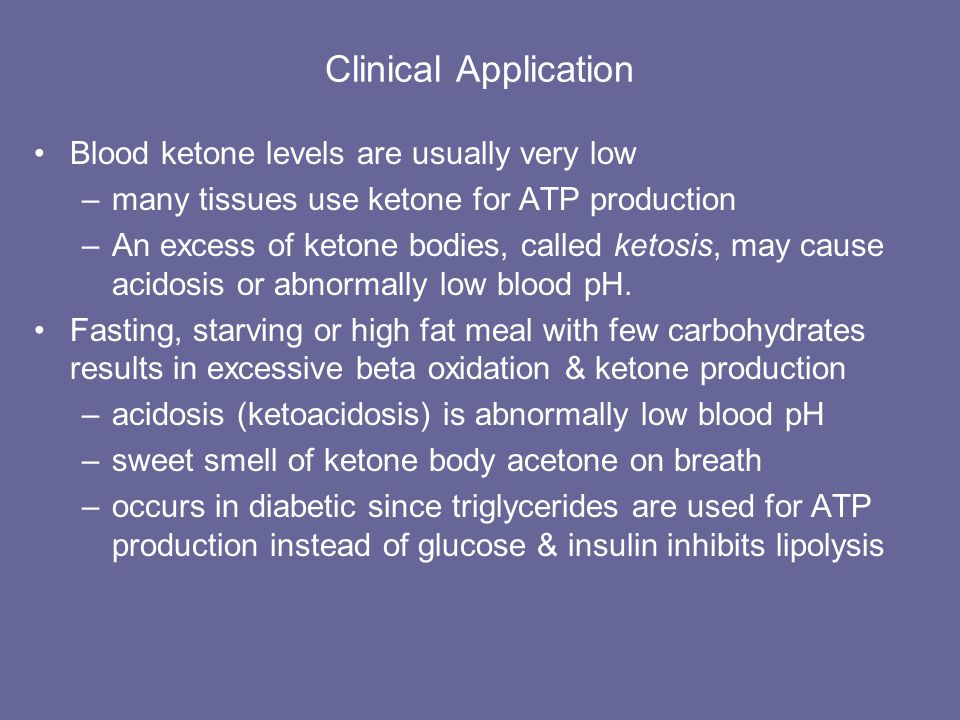 Clinical Application Blood ketone levels are usually very low