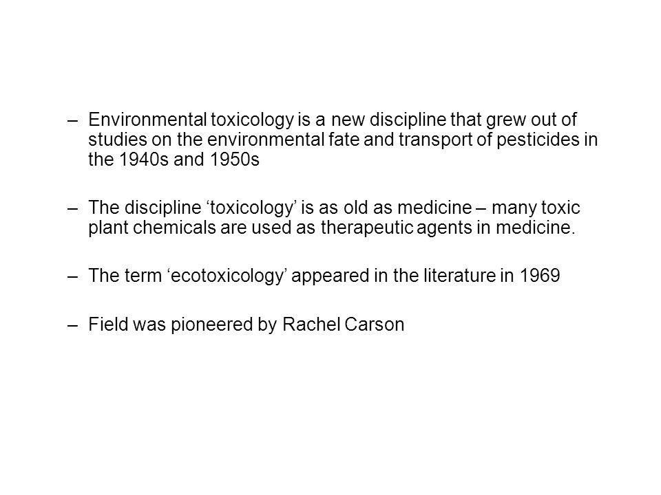 Environmental toxicology is a new discipline that grew out of studies on the environmental fate and transport of pesticides in the 1940s and 1950s