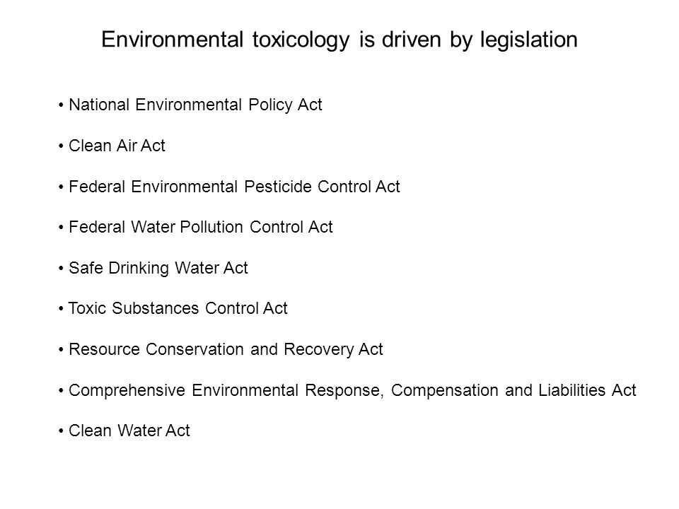 Environmental toxicology is driven by legislation
