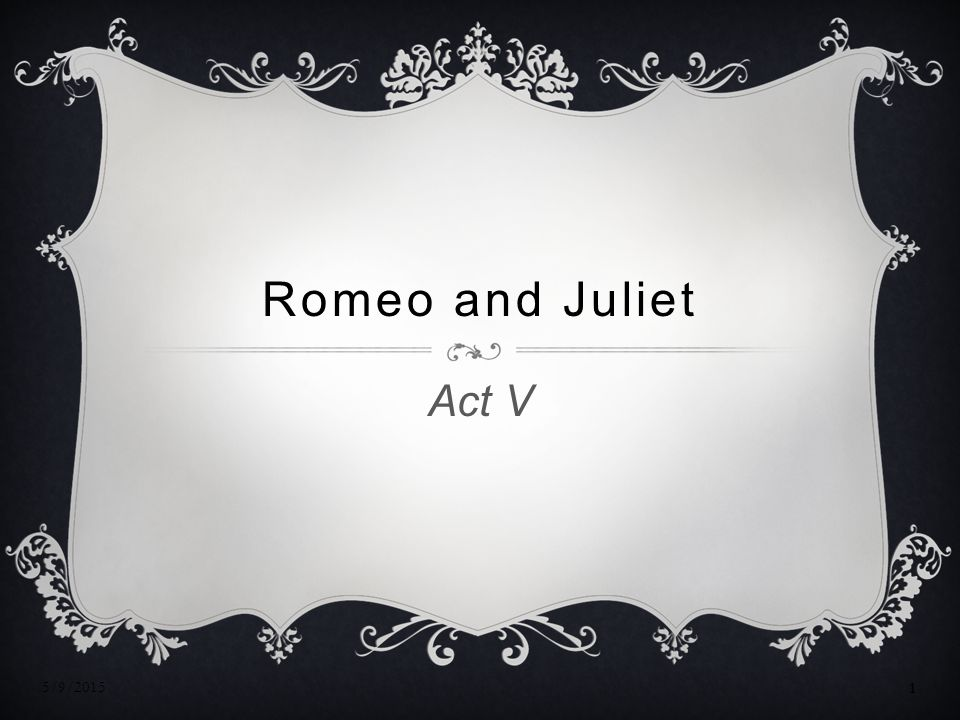 Romeo and Juliet Act V 4/15/2017