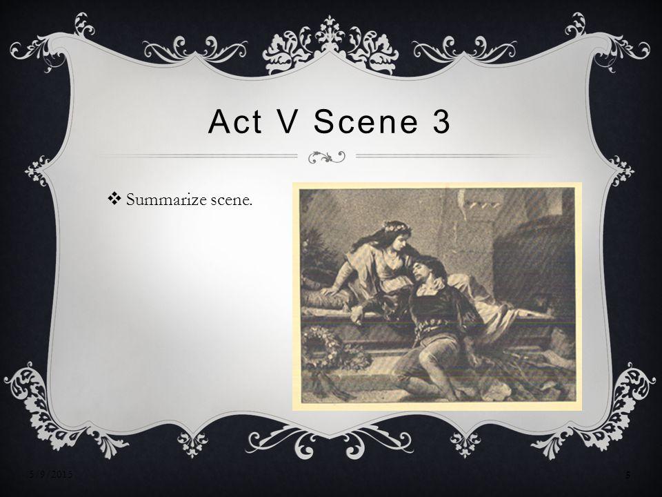 Act V Scene 3 Summarize scene. 4/15/2017