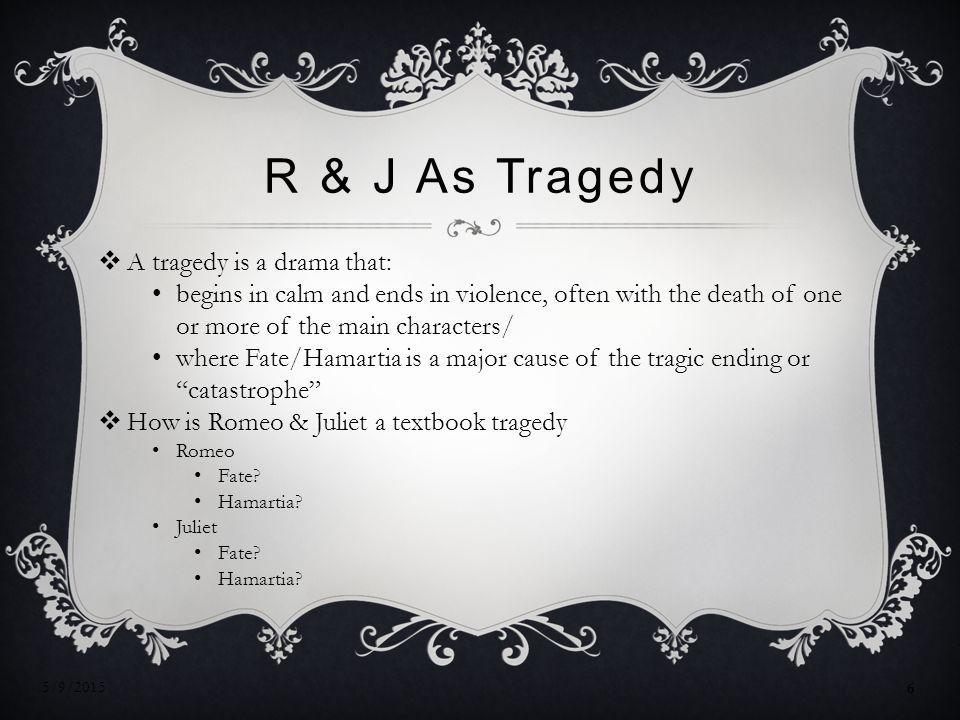R & J As Tragedy A tragedy is a drama that: