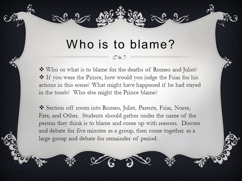 Who is to blame Who or what is to blame for the deaths of Romeo and Juliet